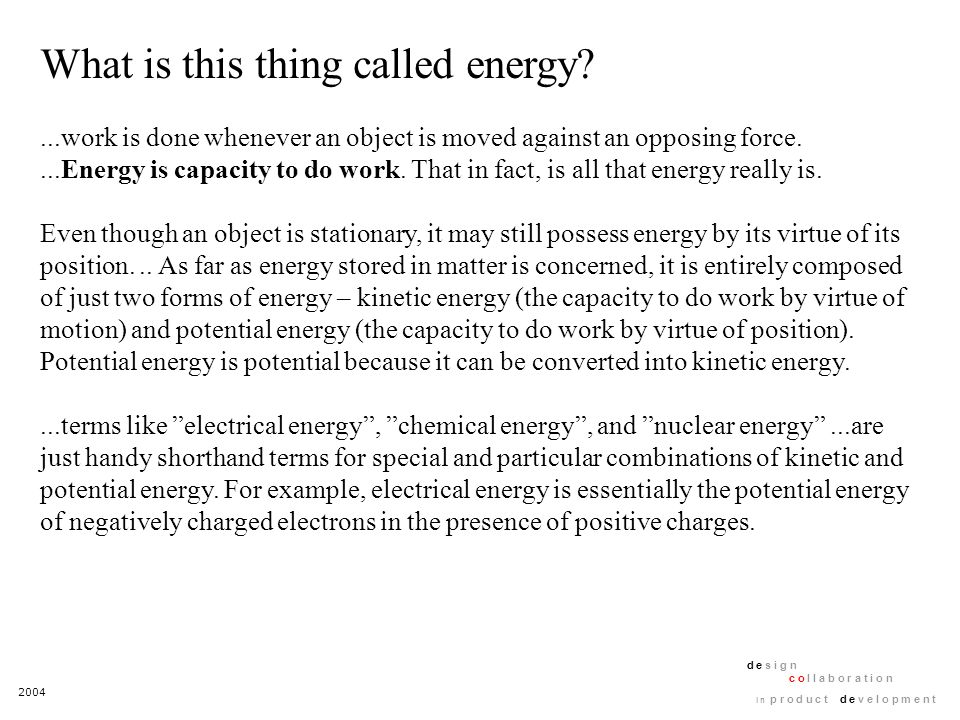 2004 d e s i g n c o l l a b o r a t i o n i n p r o d u c t d e v e l o p m e n t What is this thing called energy?...work is done whenever an object