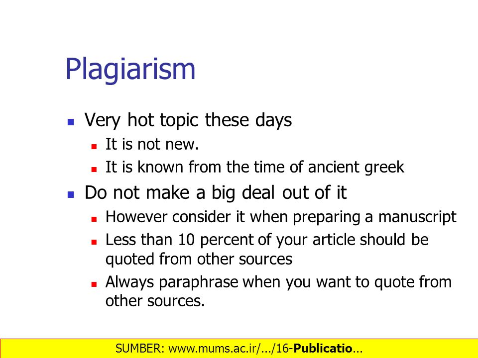 Plagiarism Very hot topic these days It is not new.