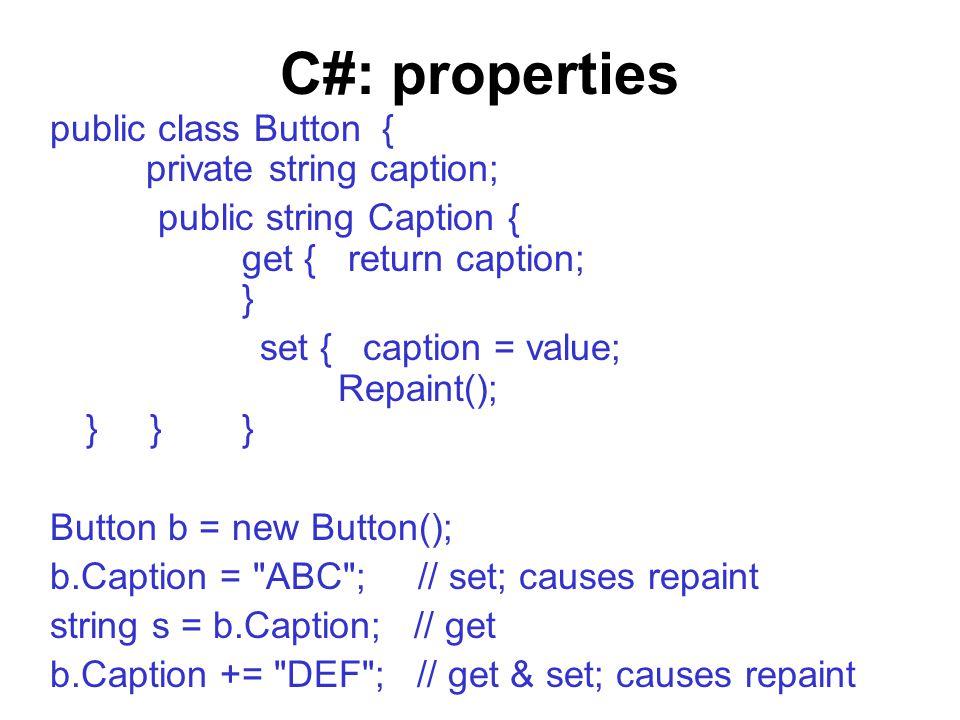 C#: properties public class Button { private string caption; public string Caption { get { return caption; } set { caption = value; Repaint(); } }} Bu