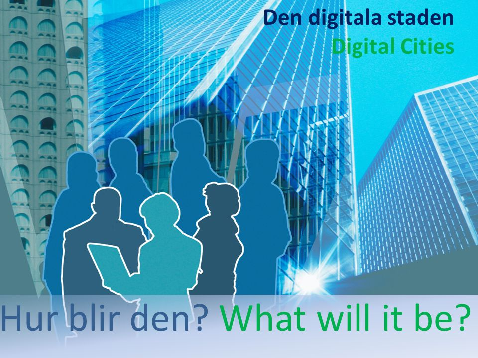 Hur blir den What will it be Den digitala staden Digital Cities