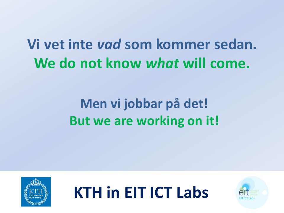 Vi vet inte vad som kommer sedan. We do not know what will come.
