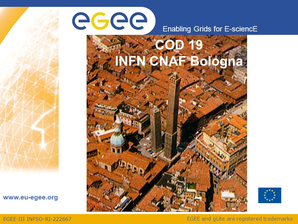 EGEE-III INFSO-RI-222667 Enabling Grids for E-sciencE www.eu-egee.org EGEE and gLite are registered trademarks COD 19 INFN CNAF Bologna