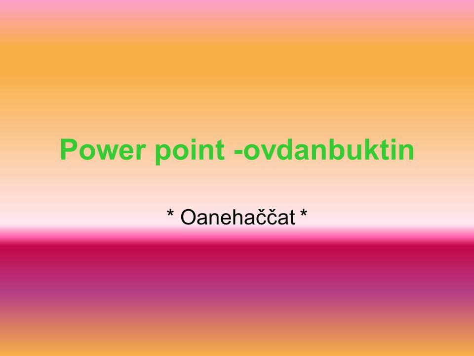 Power point -ovdanbuktin * Oanehaččat *