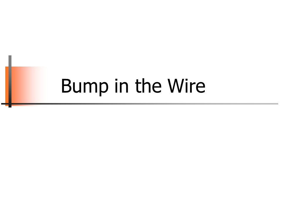 Bump in the Wire
