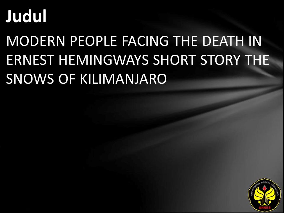 Judul MODERN PEOPLE FACING THE DEATH IN ERNEST HEMINGWAYS SHORT STORY THE SNOWS OF KILIMANJARO