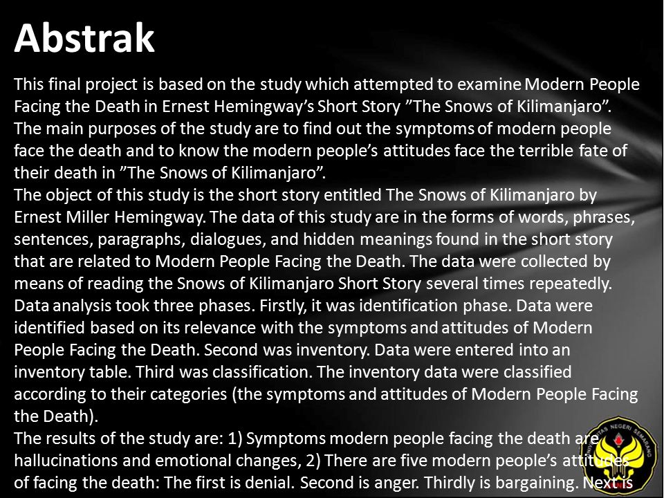 "Abstrak This final project is based on the study which attempted to examine Modern People Facing the Death in Ernest Hemingway's Short Story ""The Snow"