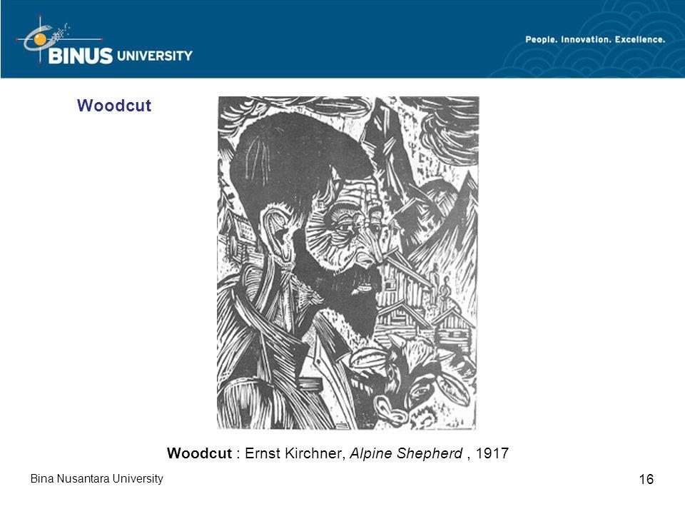 Bina Nusantara University 16 Woodcut : Ernst Kirchner, Alpine Shepherd, 1917 Woodcut
