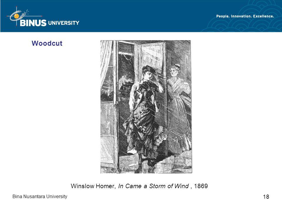 Bina Nusantara University 18 Winslow Homer, In Came a Storm of Wind, 1869 Woodcut