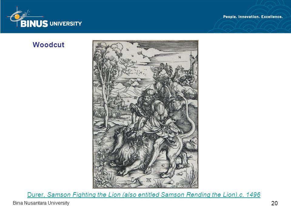 Bina Nusantara University 20 Durer, Samson Fighting the Lion (also entitled Samson Rending the Lion),c. 1496 Woodcut