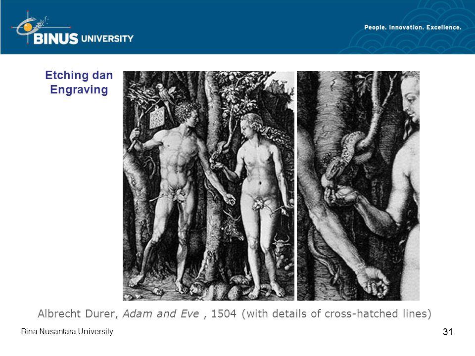 Bina Nusantara University 31 Albrecht Durer, Adam and Eve, 1504 (with details of cross-hatched lines) Etching dan Engraving