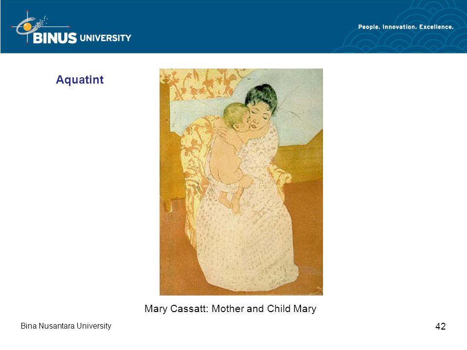 Bina Nusantara University 42 Mary Cassatt: Mother and Child Mary Aquatint