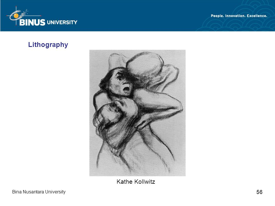 Bina Nusantara University 56 Kathe Kollwitz Lithography