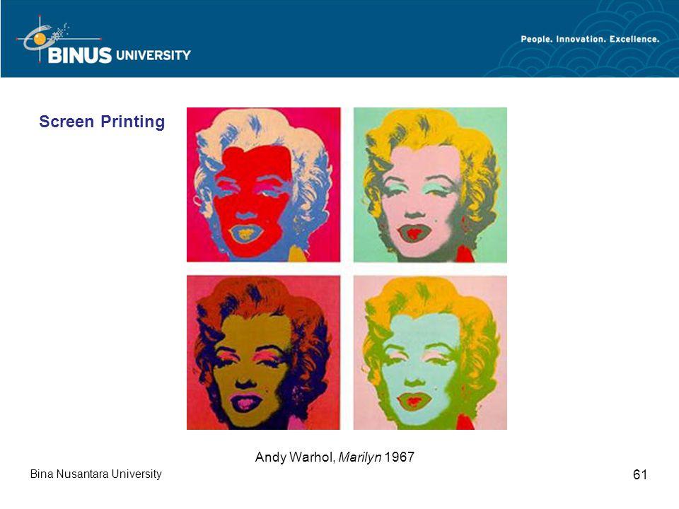Bina Nusantara University 61 Andy Warhol, Marilyn 1967 Screen Printing