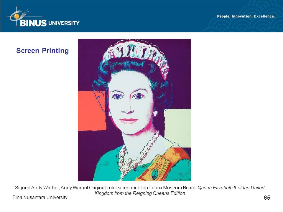 Bina Nusantara University 65 Signed Andy Warhol, Andy Warhol Original color screenprint on Lenox Museum Board, Queen Elizabeth II of the United Kingdom from the Reigning Queens Edition Screen Printing