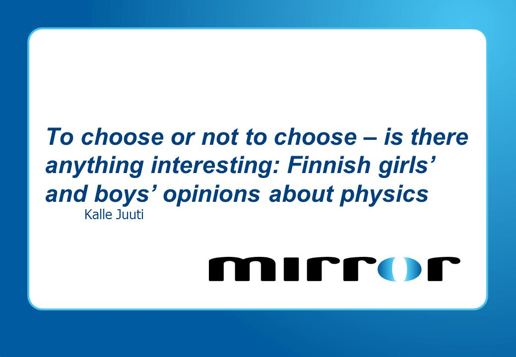 To choose or not to choose – is there anything interesting: Finnish girls' and boys' opinions about physics Kalle Juuti