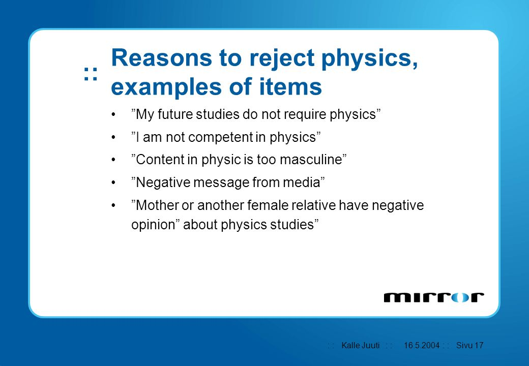 ": : Kalle Juuti : : : : Sivu 17 :: 16.5.2004 Reasons to reject physics, examples of items ""My future studies do not require physics"" ""I am not compete"
