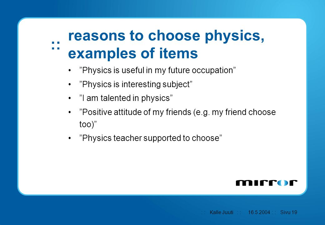 ": : Kalle Juuti : : : : Sivu 19 :: 16.5.2004 reasons to choose physics, examples of items ""Physics is useful in my future occupation"" ""Physics is inte"