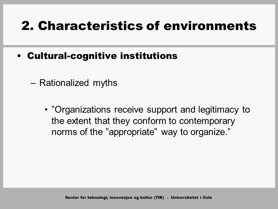 Senter for teknologi, innovasjon og kultur (TIK) - Universitetet i Oslo 2. Characteristics of environments Cultural-cognitive institutions –Rationaliz