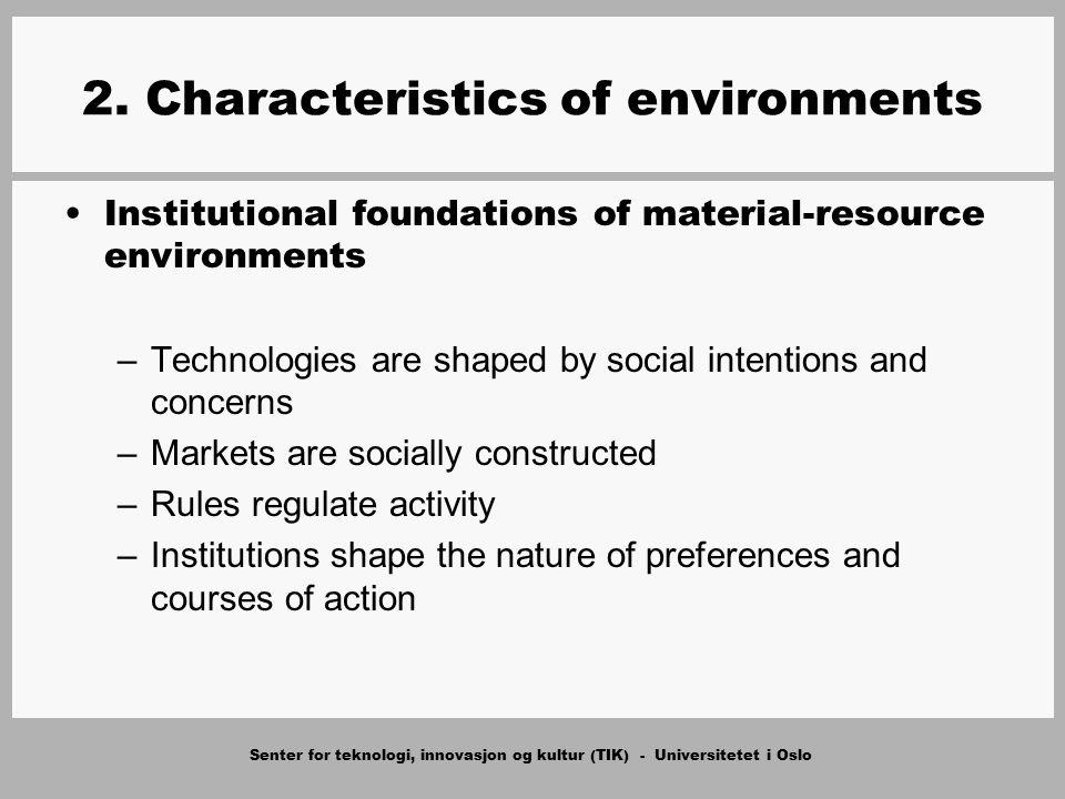Senter for teknologi, innovasjon og kultur (TIK) - Universitetet i Oslo 2. Characteristics of environments Institutional foundations of material-resou