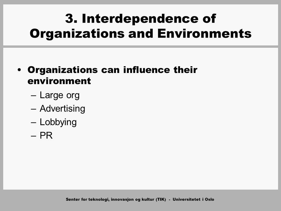 Senter for teknologi, innovasjon og kultur (TIK) - Universitetet i Oslo 3. Interdependence of Organizations and Environments Organizations can influen