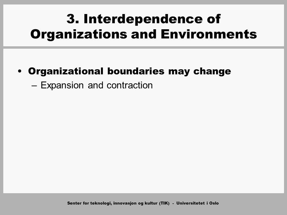 Senter for teknologi, innovasjon og kultur (TIK) - Universitetet i Oslo 3. Interdependence of Organizations and Environments Organizational boundaries