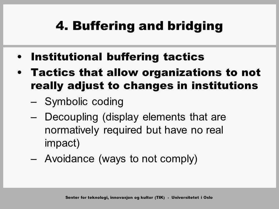 Senter for teknologi, innovasjon og kultur (TIK) - Universitetet i Oslo 4. Buffering and bridging Institutional buffering tactics Tactics that allow o