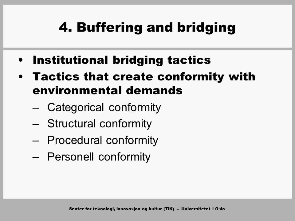 Senter for teknologi, innovasjon og kultur (TIK) - Universitetet i Oslo 4. Buffering and bridging Institutional bridging tactics Tactics that create c