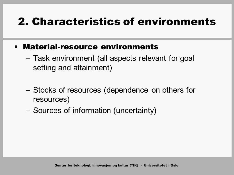 Senter for teknologi, innovasjon og kultur (TIK) - Universitetet i Oslo 2. Characteristics of environments Material-resource environments –Task enviro