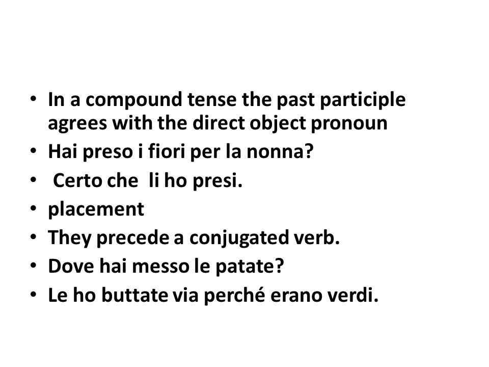 In a compound tense the past participle agrees with the direct object pronoun Hai preso i fiori per la nonna.