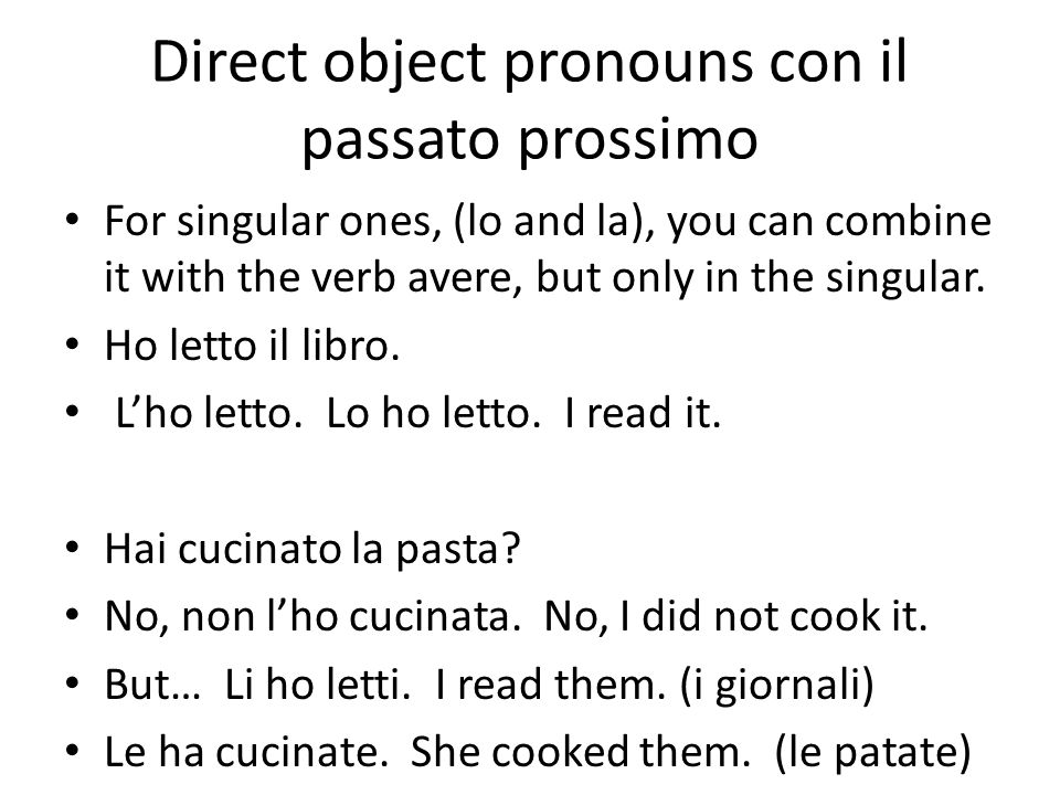 Direct object pronouns con il passato prossimo For singular ones, (lo and la), you can combine it with the verb avere, but only in the singular.