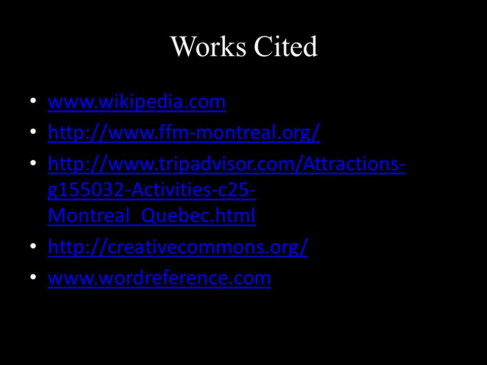 Works Cited www.wikipedia.com http://www.ffm-montreal.org/ http://www.tripadvisor.com/Attractions- g155032-Activities-c25- Montreal_Quebec.html http://www.tripadvisor.com/Attractions- g155032-Activities-c25- Montreal_Quebec.html http://creativecommons.org/ www.wordreference.com