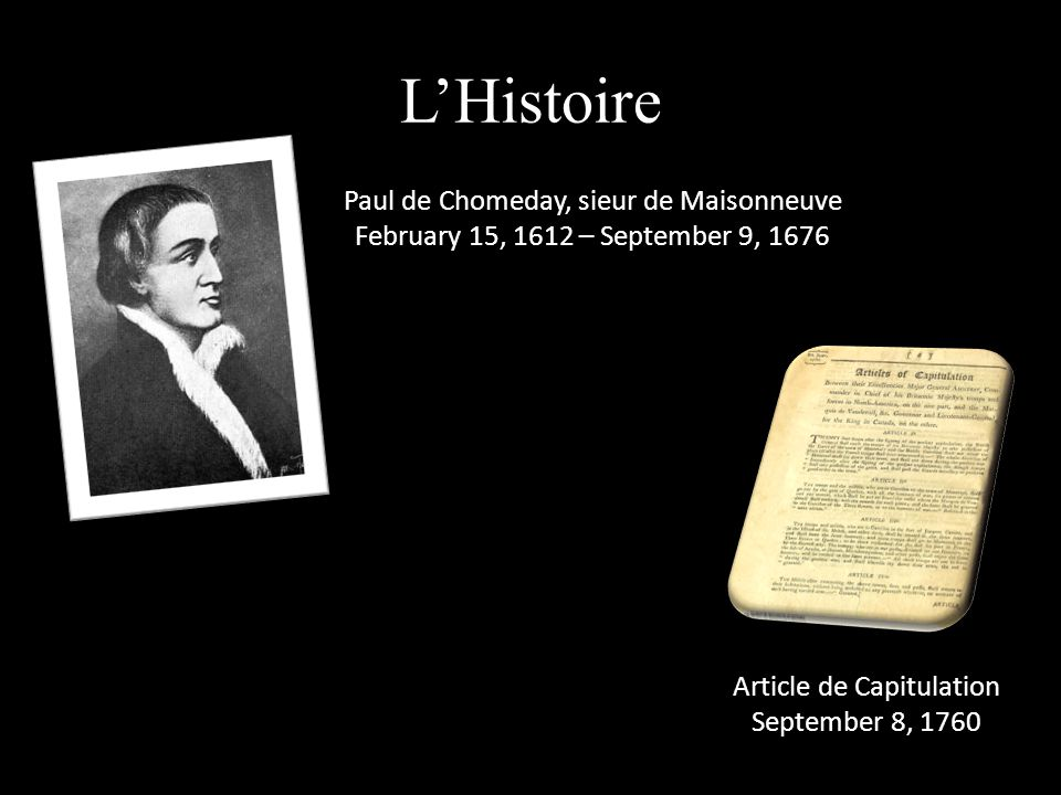 L'Histoire Paul de Chomeday, sieur de Maisonneuve February 15, 1612 – September 9, 1676 Article de Capitulation September 8, 1760