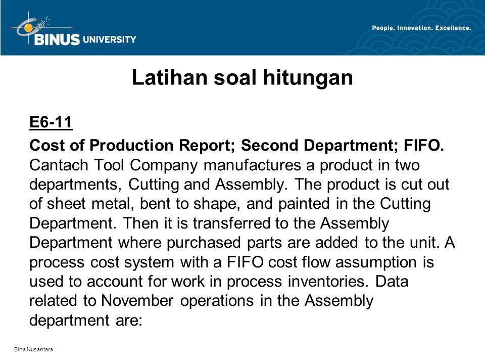 Bina Nusantara Latihan soal hitungan E6-11 Cost of Production Report; Second Department; FIFO. Cantach Tool Company manufactures a product in two depa