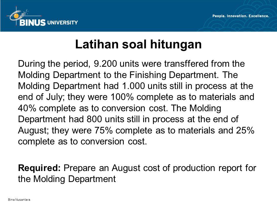 Bina Nusantara Latihan soal hitungan During the period, 9.200 units were transffered from the Molding Department to the Finishing Department. The Mold