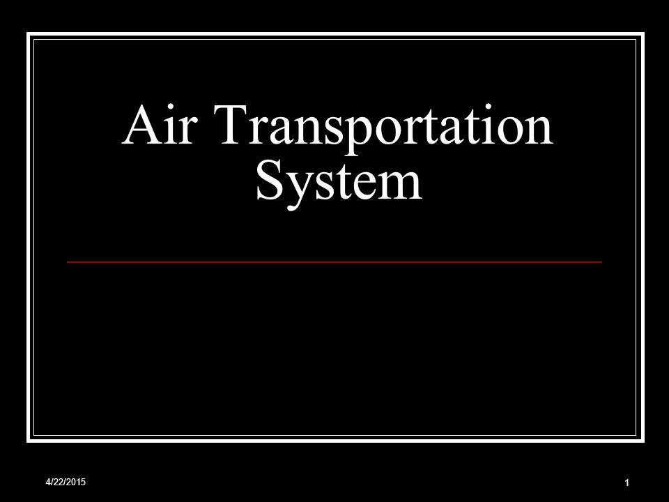 4/22/2015 1 Air Transportation System