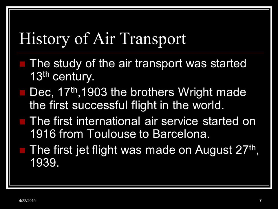 4/22/20157 History of Air Transport The study of the air transport was started 13 th century.