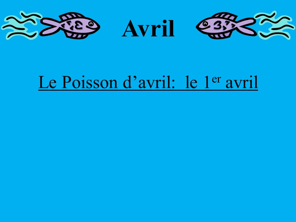 Le Poisson d'Avril: le 1 er avril There are many stories describing the history of Le Poisson d'Avril.