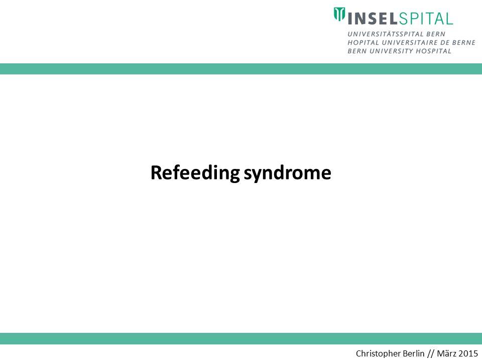 Christopher Berlin // März 2015 Refeeding syndrome