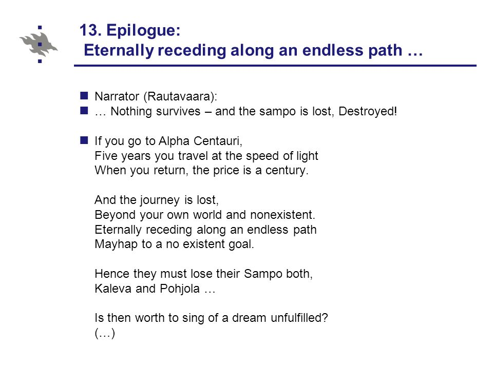 13. Epilogue: Eternally receding along an endless path … Narrator (Rautavaara): … Nothing survives – and the sampo is lost, Destroyed! If you go to Al
