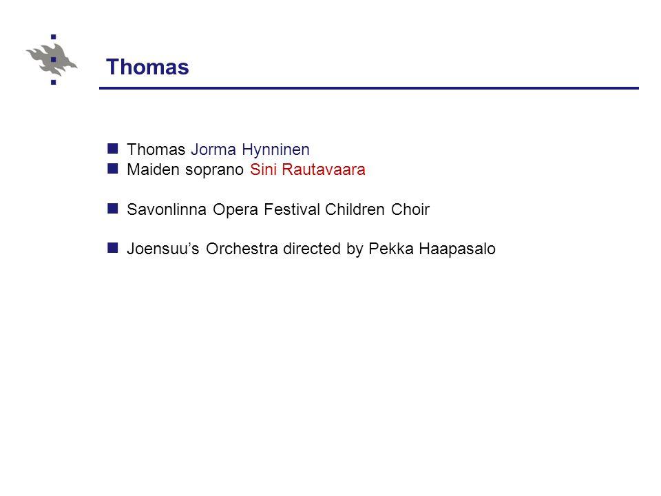 Thomas Thomas Jorma Hynninen Maiden soprano Sini Rautavaara Savonlinna Opera Festival Children Choir Joensuu's Orchestra directed by Pekka Haapasalo