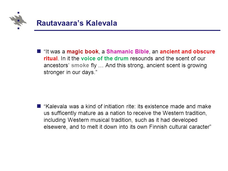 Rautavaara's Kalevala It was a magic book, a Shamanic Bible, an ancient and obscure ritual.