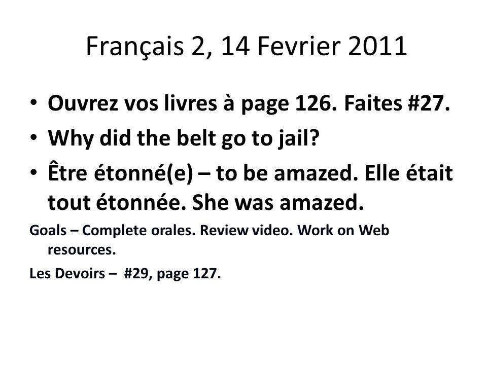 Français 2, 14 Fevrier 2011 Ouvrez vos livres à page 126.