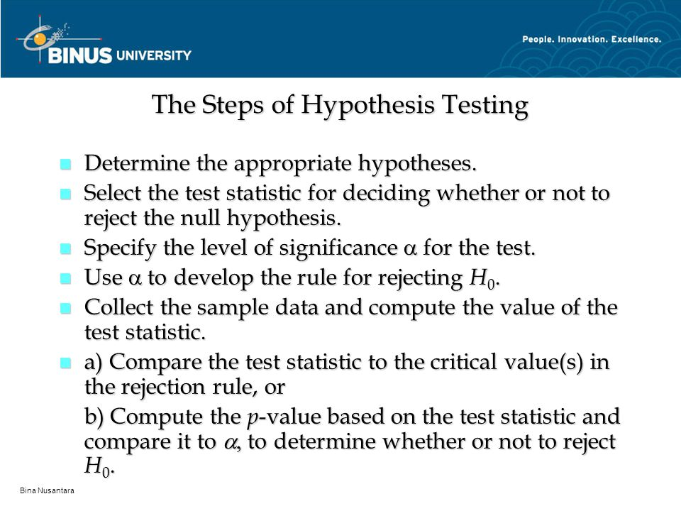 Bina Nusantara The Steps of Hypothesis Testing n Determine the appropriate hypotheses.