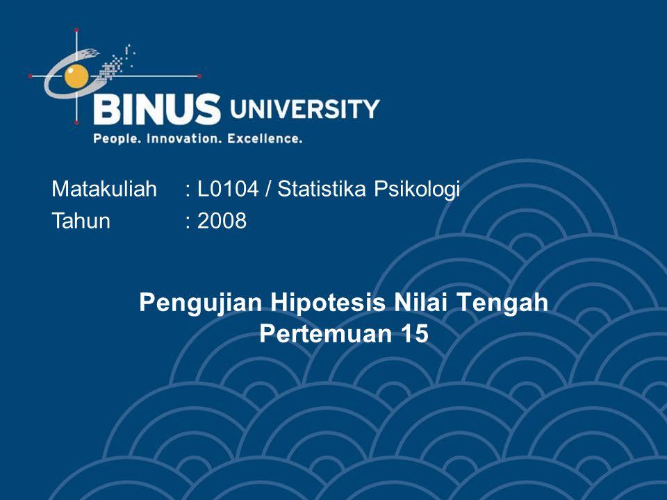 Pengujian Hipotesis Nilai Tengah Pertemuan 15 Matakuliah: L0104 / Statistika Psikologi Tahun : 2008