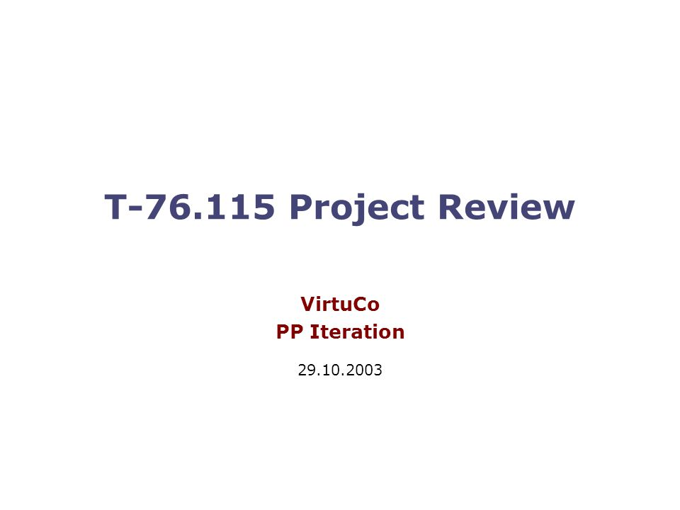 T-76.115 Project Review VirtuCo PP Iteration 29.10.2003