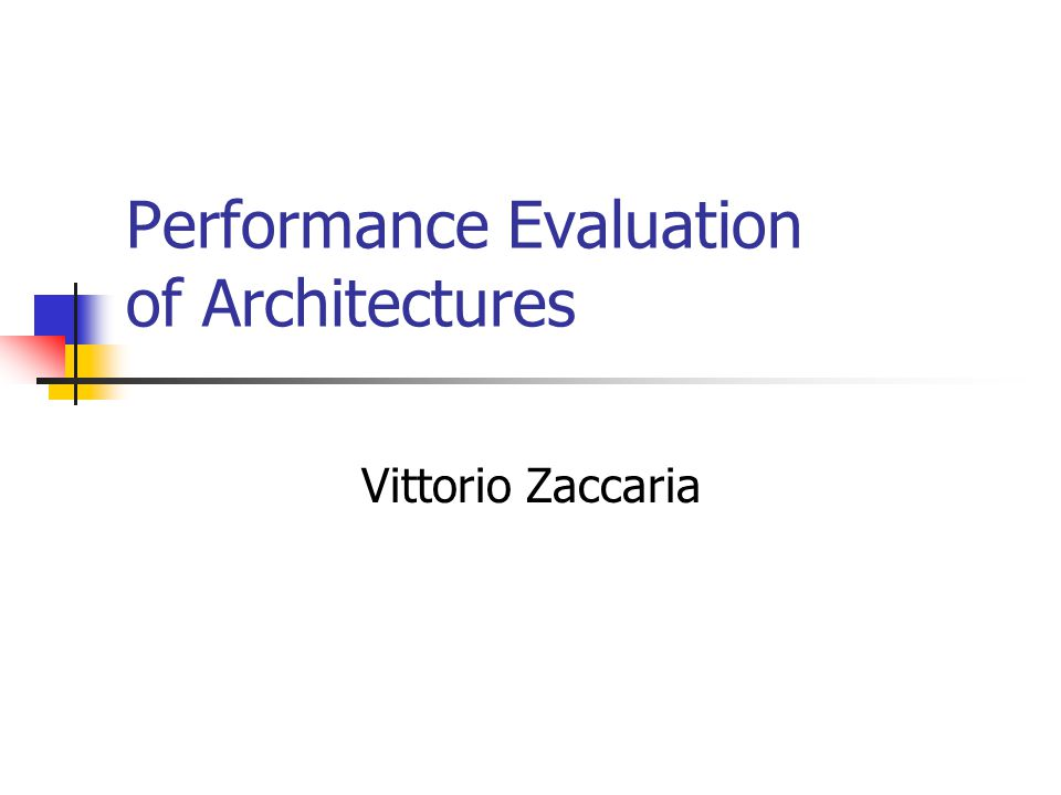 Performance Evaluation of Architectures Vittorio Zaccaria