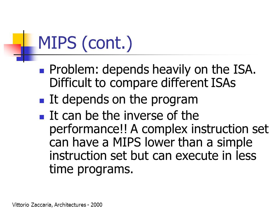 Vittorio Zaccaria, Architectures - 2000 MIPS (cont.) Problem: depends heavily on the ISA.