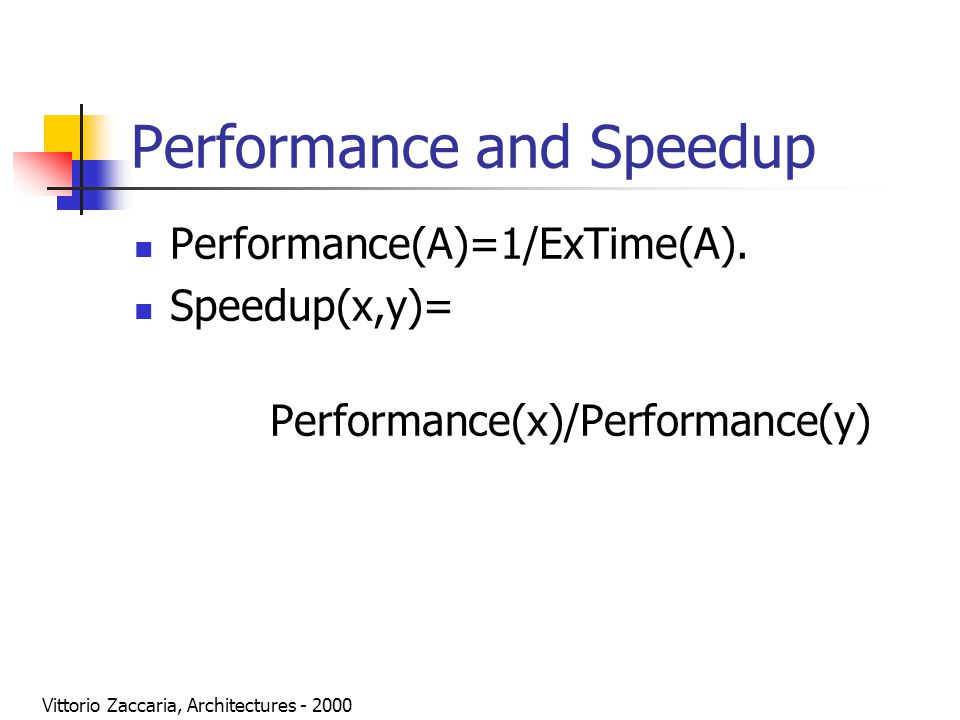 Vittorio Zaccaria, Architectures - 2000 Performance Indexes Response time = latency due to the completion of a task including disk accesses, memory accesses, I/O Activity and other parallel tasks.