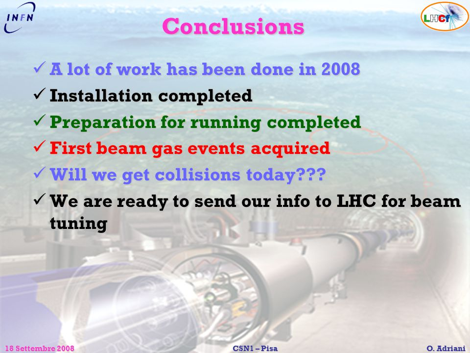18 Settembre 2008CSN1 – Pisa O. Adriani Conclusions A lot of work has been done in 2008 A lot of work has been done in 2008 Installation completed Ins