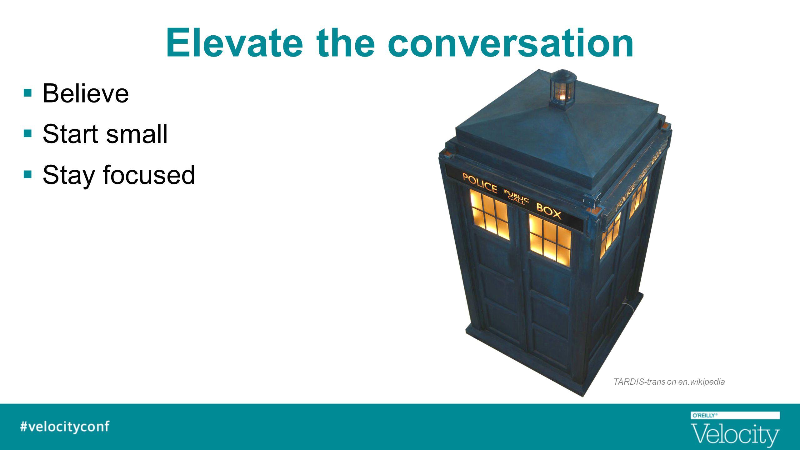 Elevate the conversation  Believe  Start small  Stay focused TARDIS-trans on en.wikipedia